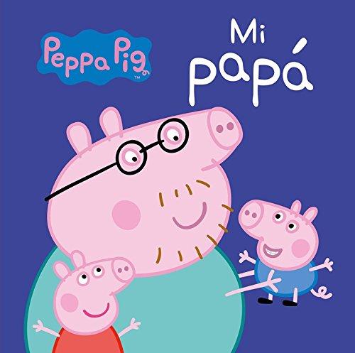 Mi Papá (Peppa Pig. Todo cartón) por Varios autores