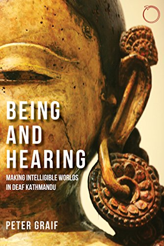 Being and Hearing: Making Intelligible Worlds in Deaf Kathmandu (Malinowski Monographs)