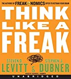 Think Like a Freak CD: The Authors of Freakonomics Offer to Retrain Your Brain