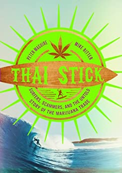 Thai Stick: Surfers, Scammers, and the Untold Story of the Marijuana Trade von [Maguire, Peter, Ritter, Mike]