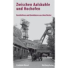 Zwischen Aalskuhle und Hochofen - Geschichten und Anekdoten aus dem Revier