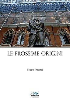 Le Prossime Origini: (e quadri in parole) di [Ettore Picardi]