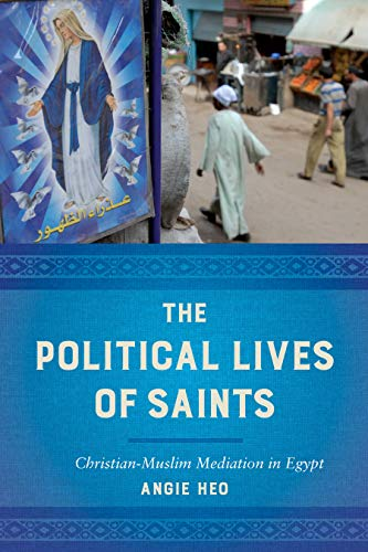 The Political Lives of Saints: Christian-Muslim Mediation in Egypt (English Edition)
