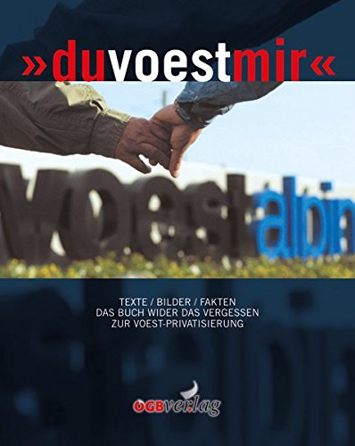 du-voest-mir-texte-bilder-fakten-das-buch-wider-das-vergessen-zur-voest-privatisierung