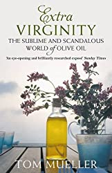 Extra Virginity: The Sublime and Scandalous World of Olive Oil by Tom Mueller (2013-01-01)