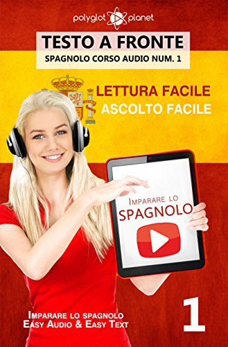 Imparare lo spagnolo - Lettura facile | Ascolto facile Testo a fronte: Spagnolo corso audio num. 1 (Imparare lo spagnolo | Easy Audio | Easy Reader)
