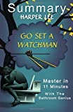 A 11-Minute Summary Of Go Set a Watchman: Find out what Everyone is Talking about in this Modern Classic. by Bern Bolo (2015-08-07)