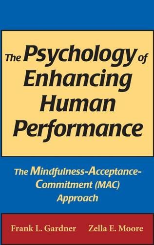 The Psychology of Enhancing Human Performance: The Mindfulness-Acceptance-Commitment (MAC) Approach: The Mindfulness-acceptance-commitment Approach ... ON BEHAVIOR THERAPY AND BEHAVIORAL MEDICINE) por Frank L. Gardner