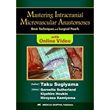Mastering Intracranial Microvascular Anastomoses -Basic Techniques and Surgical Pearls<eBook with Online Videos> (English Edition)