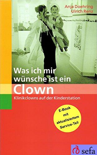 Was ich mir wünsche ist ein Clown: Klinikclowns auf der Kinderstation