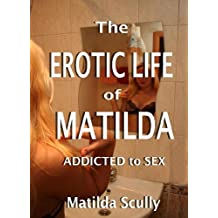 The Erotic Life of Matilda: Addicted to Sex