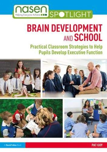 Brain Development and School: Practical Classroom Strategies to Help Pupils Develop Executive Function (nasen spotlight)