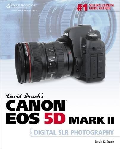 David Busch's Canon EOS 5D Mark II Guide to Digital SLR Photography (David Busch's Digital Photography Guides) (Canon-kameras Digitale Slr 5d)