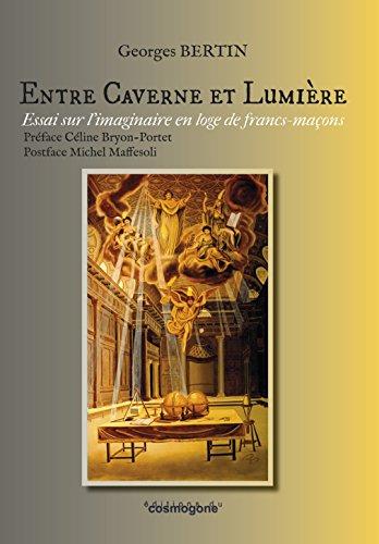 Entre Caverne et Lumiere : Imaginaire en Loge de Francs-Macons
