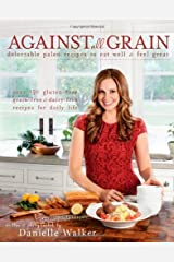 Against All Grain: Delectable Paleo Recipes to Eat Well & Feel Great by Danielle Walker(2013-07-30) Unbekannter Einband