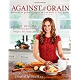 Against All Grain: Delectable Paleo Recipes to Eat Well & Feel Great by Walker, Danielle (2013) Paperback