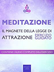 Meditazione – Il magnete della Legge di Attrazione: Esercizio guidato