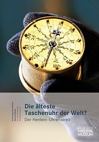 Die älteste Taschenuhr der Welt? Der Henlein-Uhrenstreit. Begleitband zur Ausstellung im Germanischen Nationalmuseum (Kulturgeschichtliche Spaziergänge im Germanischen Nationalmuseum)