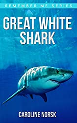 Great White Shark: Amazing Photos & Fun Facts Book About Great White Shark For Kids (Remember Me Series)