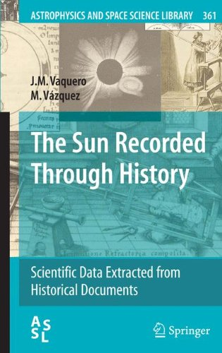 The Sun Recorded Through History: Scientific Data Extracted from Historical Documents (Astrophysics and Space Science Library)
