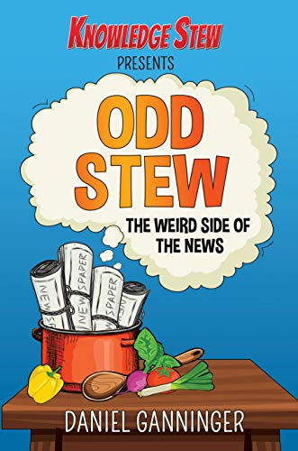 Odd Stew: The Weird Side of the News (Knowledge Stew Presents Book 1) (English Edition)