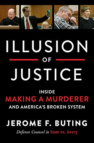 Illusion of Justice: Inside Making a Murderer and America's Broken System por Jerome F. Buting