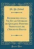 Telecharger Livres Recherches Sur La Vie Et Les Ouvrages de Quelques Peintres Provinciaux de L Ancienne France Classic Reprint (PDF,EPUB,MOBI) gratuits en Francaise