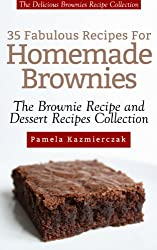 35 Fabulous Recipes For Homemade Brownies - The Delicious Brownies Recipe Collection (The Brownie Recipe and Dessert Recipes Collection) (English Edition)
