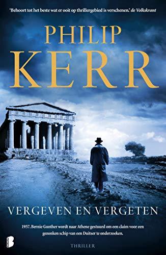 Vergeven en vergeten: 1957. Bernie Gunther wordt naar Athene gestuurd om een claim over een gezonken schip van een Duitser te onderzoeken (Dutch Edition)