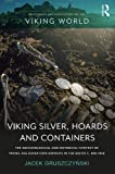 Viking Silver, Hoards and Containers: The Archaeological and Historical Context of Viking-age Silver Coin Deposits in the Baltic C. 800–1050 (Routledge Archaeologies of the Viking World)