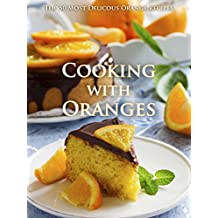 Cooking with Oranges: Top 50 Most Delicious Orange Recipes [An Orange Cookbook]  (Recipe Top 50s Book 133) (English Edition)