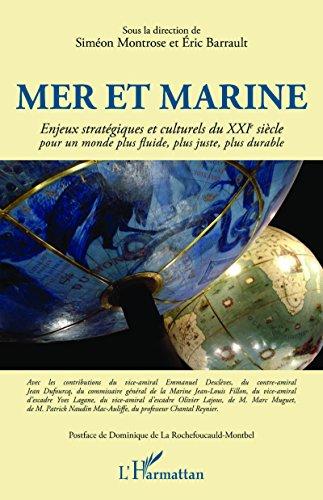 Mer et marine: Enjeux stratégiques et culturels du XXIe siècle - Pour un monde plus fluide, plus juste, plus durable