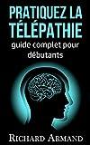 Pratiquez la Télépathie: Guide Complet pour débutants (French Edition)