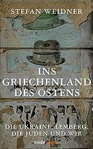 Ins Griechenland des Ostens: Die Ukraine, Lemberg, die Juden und wir (Kindle Single)