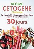 Régime Cétogène - Perdez du Poids et Boostez votre Métabolisme avec 100 Recettes Adaptées en 30 jours