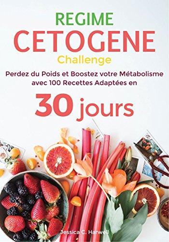Couverture du livre Régime Cétogène: Perdez du Poids et Boostez votre Métabolisme avec 100 Recettes Adaptées en 30 jours