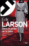 Dans le jardin de la bête / Erik Larson | Larson, Erik (1954-....). Auteur