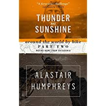 Thunder and Sunshine: Around the World by Bike, Part Two: Riding Home from Patagonia by Alastair Humphreys (2015-10-01)