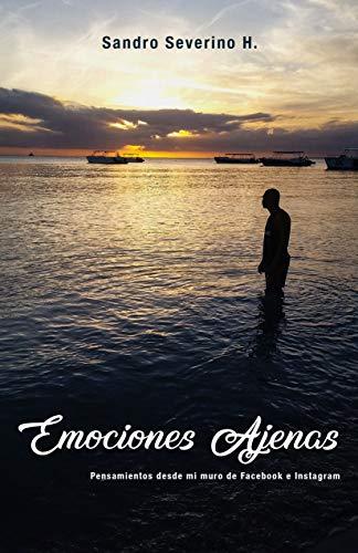 Emociones Ajenas.: Pensamientos desde mi muro de Facebook e Instagram. por Sandro Severino H.
