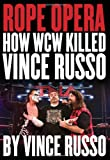 Image de Rope Opera: How WCW Killed Vince Russo