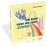 Ein Kind geht ins Licht: Das Trostbuch für Familie und Freunde (Edition Sternenkinder / Kinderbücher mit Herz)