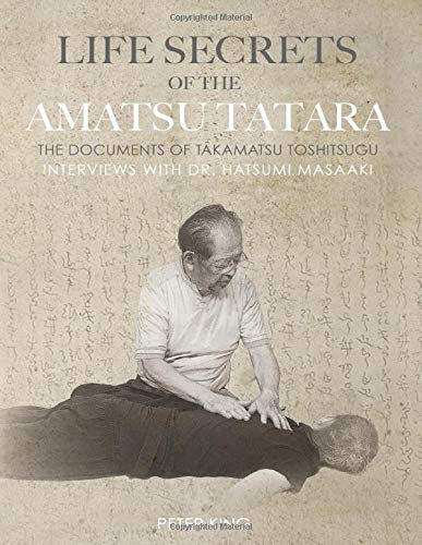 Life Secrets of the Amatsu Tatara: The Documents of Takamatsu Toshitsugu, Interviews with Hatsumi Masaaki