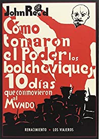 Diez días que conmovieron al mundo: Cómo tomaron el poder los Bolcheviques par John Reed