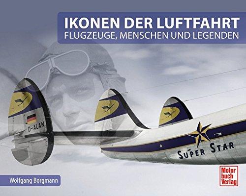 Ikonen der Luftfahrt: Flugzeuge, Menschen und Legenden