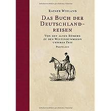 Das Buch der Deutschlandreisen: Von den alten Römern zu den Weltenbummlern unserer Zeit