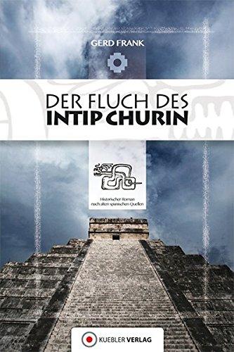 Der Fluch des Intip Churin: Historischer Roman nach alten spanischen Quellen