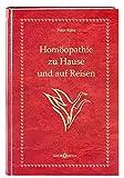 Homöothek / Homöopathie zu Hause und auf Reisen: Kurzbiographien homöopathischer Arzneien zur Begleitung der Haus- und Reiseapotheke
