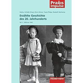 Praxis Impulse / Sachunterricht: Praxis Impulse: Erzählte Geschichte des 20. Jahrhunderts: Teil 1: 1900 bis 1945