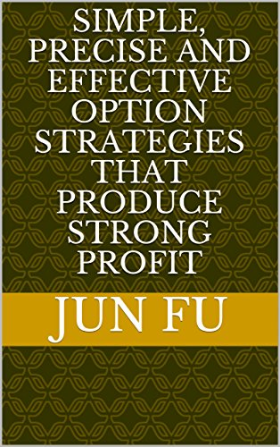 Simple, Precise and Effective Option Strategies that Produce Strong Profit (English Edition)