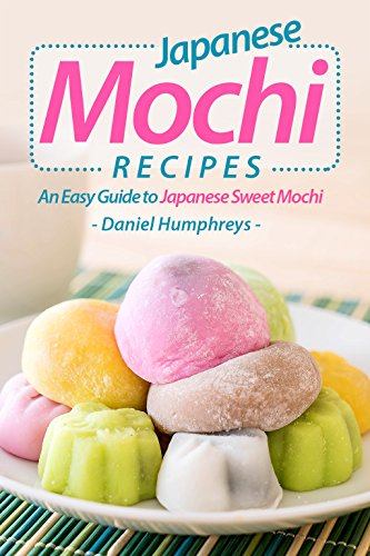 Japanese Mochi Recipes: An Easy Guide to Japanese Sweet Mochi (English Edition) de [Humphreys, Daniel]